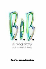 B. O. B. : A Blog Story by Bob Makela (2014, Paperback)