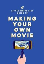 The Little White Lies Guide to Making Your Own Movie: In 39 Steps (Hardback or C