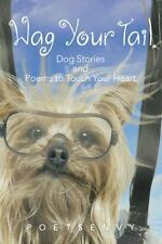 Wag Your Tail : Dog Stories and Poems to Touch Your Heart by Poetsenvy (2013,...