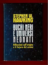 BUCHI NERI E UNIVERSI NEONATI -STEPHEN W.HAWKING - CLUB EDITORI 1994