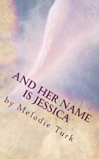 And Her Name Is Jessica by Melodie Turk (2014, Paperback)