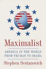 Maximalist : America in the World from Truman to Obama book Stephen Sestanovich