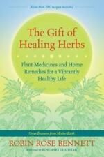 The Gift of Healing Herbs : Plant Medicines and Home Remedies for a Vibrantly...
