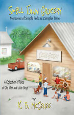 Small Town Grocery: Memories of Simple Folk in a Simpler Time by K.B. Mcgehee