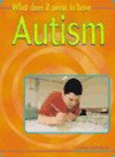 What Does it Mean to Have Autism? (What does it mean to have/be..?) by Spilsbur