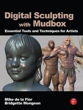 Digital Sculpting with Mudbox : Essential Tools and Techniques for Artists by B…