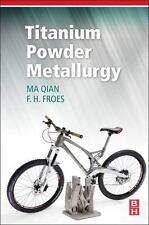 Titanium Powder Metallurgy: By Qian, Ma Froes, F. H.