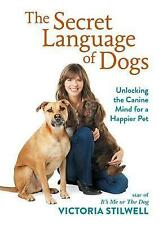 The Secret Language of Dogs: Unlocking the Canine Mind for a Happier Pet by Victoria Stilwell (Hardback, 2017)