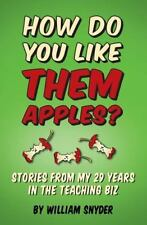 How Do you Like them Apples?: A Collection of Stories from My 29 Years in the Te