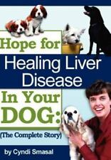 Hope for Healing Liver Disease in Your Dog: The Complete Story (Hardback or Case