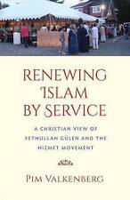 Renewing Islam by Service: A Christian View of Fethullah Gülen and the Hizmet Mo