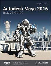 Autodesk Maya 2016 Basics Guide by Kelly Murdock
