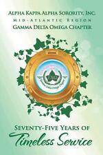 Alpha Kappa Alpha Sorority, Inc. Gamma Delta Omega Chapter : Seventy-Five...