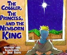 The Cobbler, the Princess, and the Newborn King by Foote, Dan