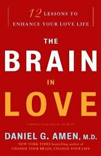 The Brain in Love: 12 Lessons to Enhance Your Love Life by Daniel G. Amen M.D.