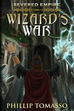 Severed Empire: Wizard's War by Phillip Tomasso (2016, Paperback)