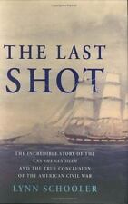 The Last Shot : The Incredible Story of the C. S. S. Shenandoah Lynn Schooler