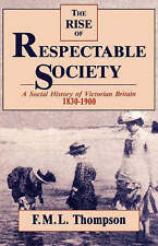 The Rise of Respectable Society: A Social History of Victorian Britain, 1830-19…