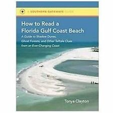How to Read a Florida Gulf Coast Beach : A Guide to Shadow Dunes, Ghost...