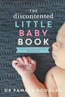 Discontented Little Baby Book, Paperback by Douglas, Pamela, Dr., Brand New, ...