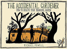 The Accidental Gardener: How to Create Your Tranquil Haven by Michael Powell...
