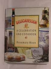 Delicatessen A Celebration and Cook Book, Moon, Rosemary, Excellent Book