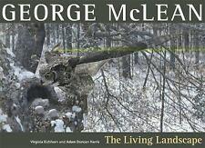 George McLean: The Living Landscape, Smart, Tom, Harris, Adam Duncan, Eichhorn,