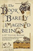 Book of Barely Imagined Beings : A 21st-century Bestiary, Paperback by Hender...