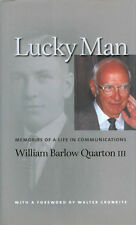 Lucky Man : Memories of a Life in Communications by William Barlow Quarton