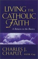 Living the Catholic Faith: Rediscovering the Basics by Charles J. Chaput, Good B