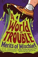 Merits of Mischief: A World of Trouble 2 by T. R. Burns (2014, Paperback)