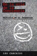 En la Olla de la Conciencia: Historia de un Despertar by Leo Carcaiso (2014,...