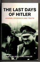 THE LAST DAYS OF HITLER ~ Anton Joachimsthaler ~ LEGEND, EVIDENCE AND TRUTH