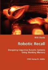 Robotic Recall - Designing Cognitive Robotic Systems Using Working Memory by...
