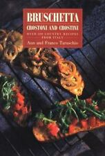 Bruschetta: Crostoni and Crostini over 100 Country Recipes from Italy