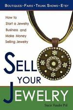 Sell Your Jewelry : How to Start a Jewelry Business and Make Money Selling...