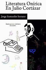Literatura onírica en Julio Cortázar : Sueños Que Se Convirtieron en Cuentos...