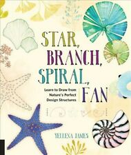Star, Branch, Spiral, Fan : Learn to Draw from Nature's Perfect Design Struct...