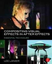 Compositing Visual Effects in After Effects : Essential Techniques, Paperback...