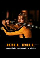 Kill Bill: An Unofficial Casebook By D. K. Holm