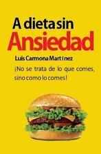 A Dieta Sin Ansiedad : �No Se Trata de lo Que Comes, Sino Como lo Comes! by...