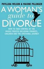 A Woman's Guide to Divorce: How to take control of the whole process, including