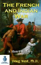 The French and Indian War - a Short History by Doug West
