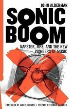 Sonic Boom : Napster, Mp3, and the New Pioneers of Music by John Alderman...