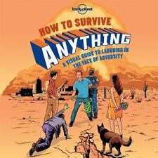 How to Survive Anything : A Visual Guide to Laughing in the Face of Adversity...