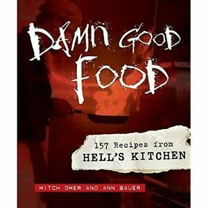 Damn Good Food: 157 Recipes from Hell's Kitchen - Hardcover NEW Omer, Mitch 2009