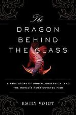 The Dragon Behind the Glass : A True Story of Power, Obsession, and the...