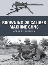 Browning .30-caliber Machine Guns (Weapon) by Rottman, Gordon L. | Paperback Boo