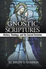 The Gnostic Scriptures: History, Theology, and the Sacred Feminine: History, The