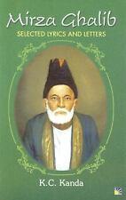 Mirza Ghalib : Selected Lyrics and Letters by K. C. Kanda